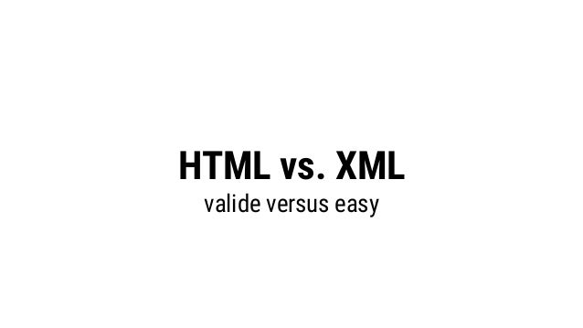 HTML vs. XML valide versus easy