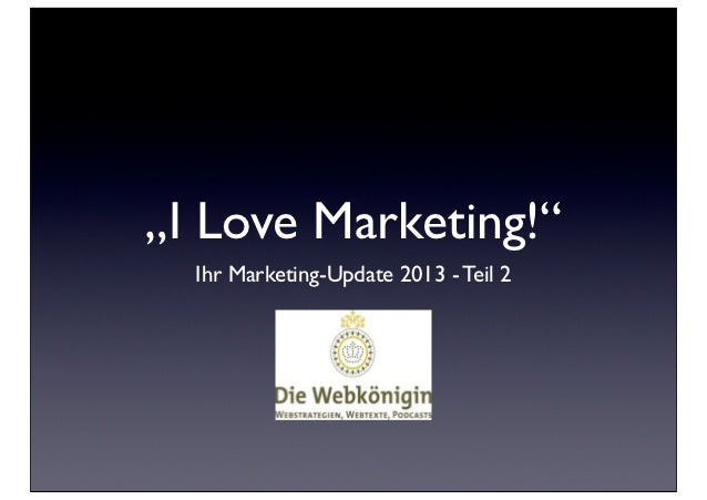"""I Love Marketing!""  Ihr Marketing-Update 2013 - Teil 2"