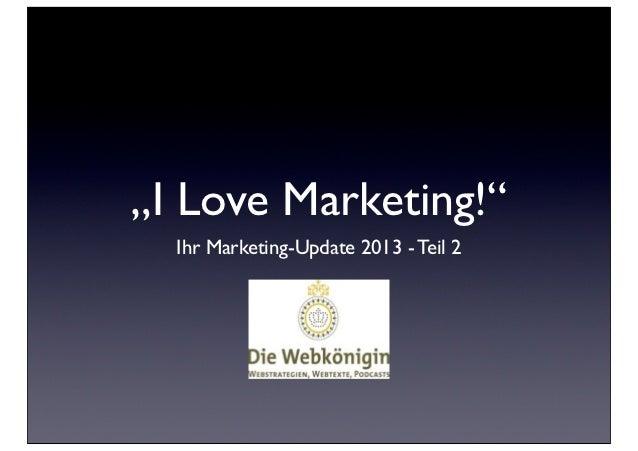 """""""I Love Marketing!""""  Ihr Marketing-Update 2013 - Teil 2"""