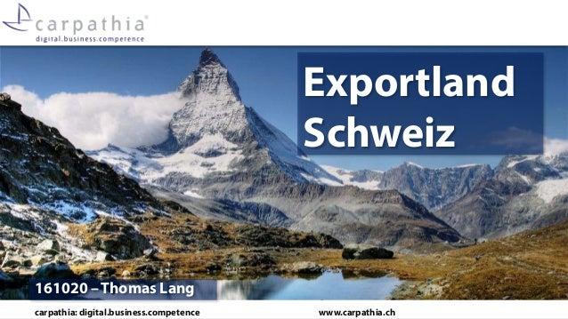 carpathia: digital.business.competence www.carpathia.ch Exportland Schweiz 161020 – Thomas Lang