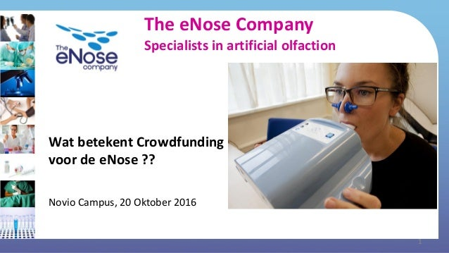 The eNose Company Specialists in artificial olfaction Wat betekent Crowdfunding voor de eNose ?? Novio Campus, 20 Oktober ...