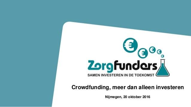 Impact investering in de zorgCrowdfunding, meer dan alleen investeren Nijmegen, 20 oktober 2016