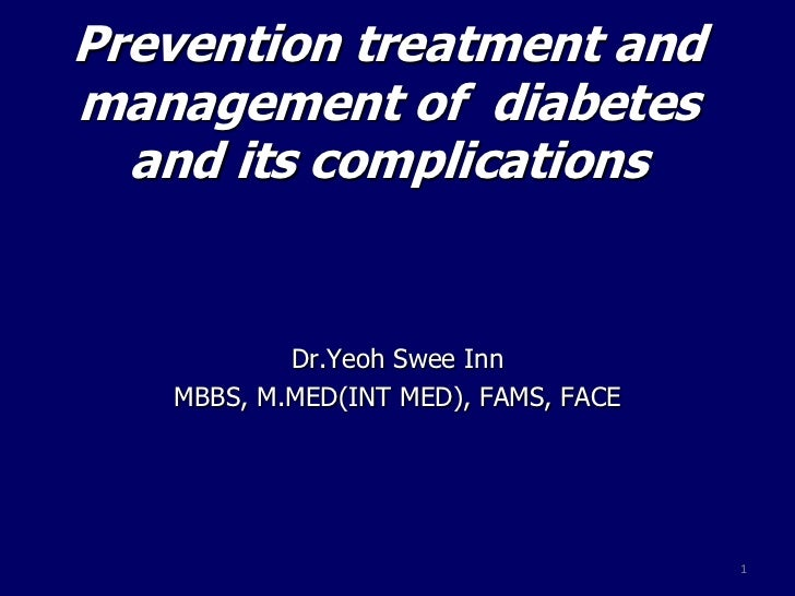 Prevention treatment andmanagement of diabetes  and its complications           Dr.Yeoh Swee Inn   MBBS, M.MED(INT MED), F...