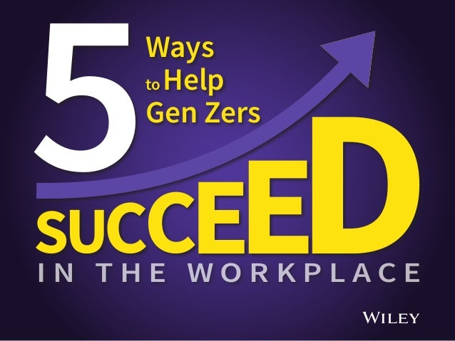 5Ways to Help Gen Zers I N T H E W O R K P L A C E