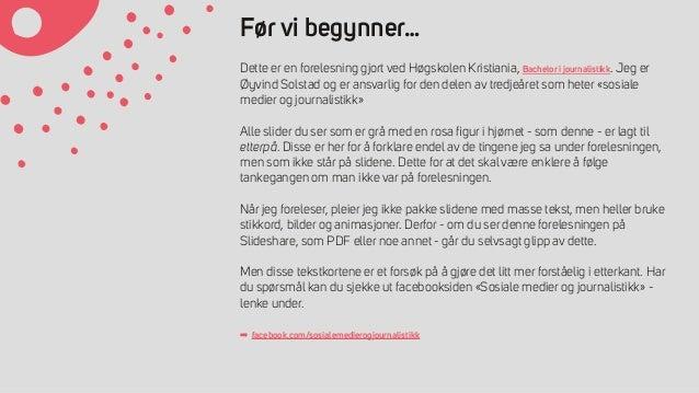SFør vi begynner… Dette er en forelesning gjort ved Høgskolen Kristiania, Bachelor i journalistikk. Jeg er Øyvind Solstad ...