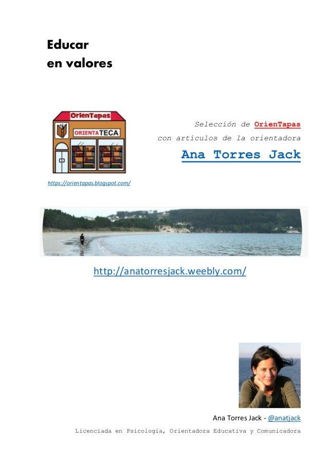 Educar en valores Selección de OrienTapas con artículos de la orientadora Ana Torres Jack http://anatorresjack.weebly.com/...