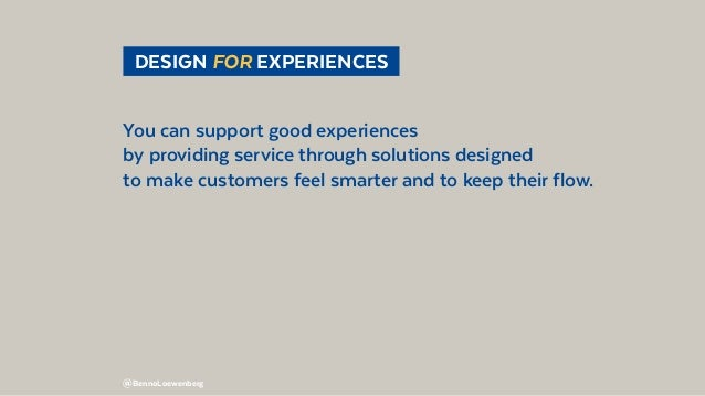 @BennoLoewenberg DESIGN FOR EXPERIENCES You can support good experiences by providing service through solutions designed...