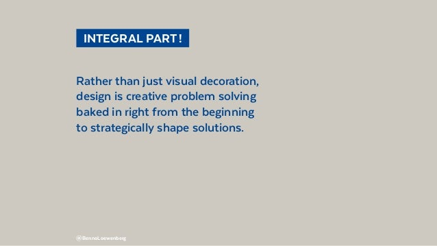@BennoLoewenberg  INTEGRAL PART! Rather than just visual decoration, design is creative problem solving baked in right ...