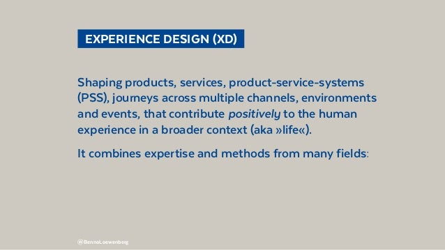 @BennoLoewenberg  EXPERIENCE DESIGN (XD) Shaping products, services, product-service-systems (PSS), journeys across mult...