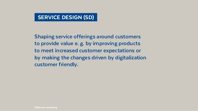 @BennoLoewenberg  SERVICE DESIGN (SD) Shaping service offerings around customers to provide value e. g. by improving pro...