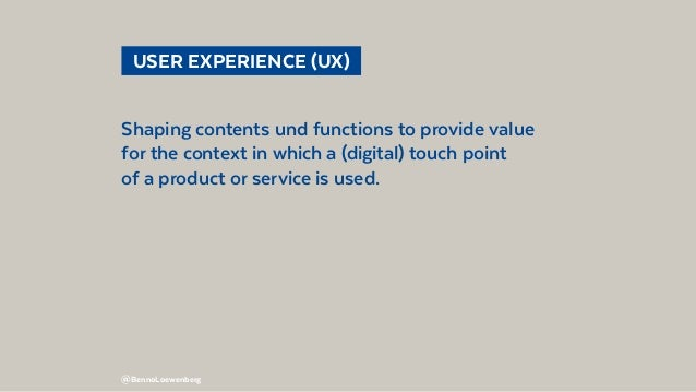 @BennoLoewenberg  USER EXPERIENCE (UX) Shaping contents und functions to provide value for the context in which a (digit...