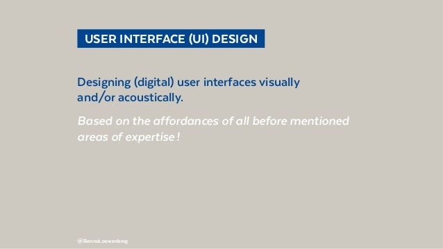 @BennoLoewenberg  USER INTERFACE (UI) DESIGN Designing (digital) user interfaces visually and/or acoustically. Based on ...
