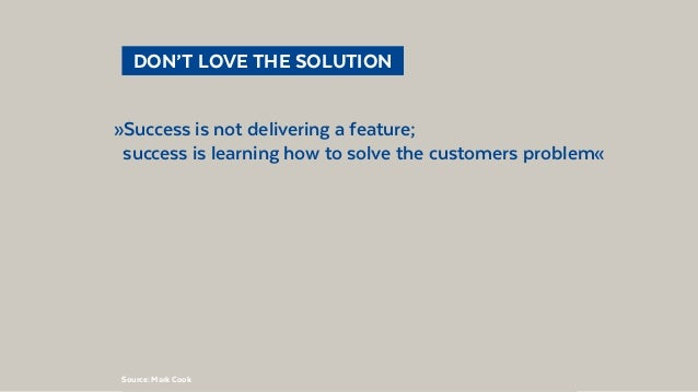 @BennoLoewenberg  DON'T LOVE THE SOLUTION »Success is not delivering a feature; success is learning how to solve the cus...