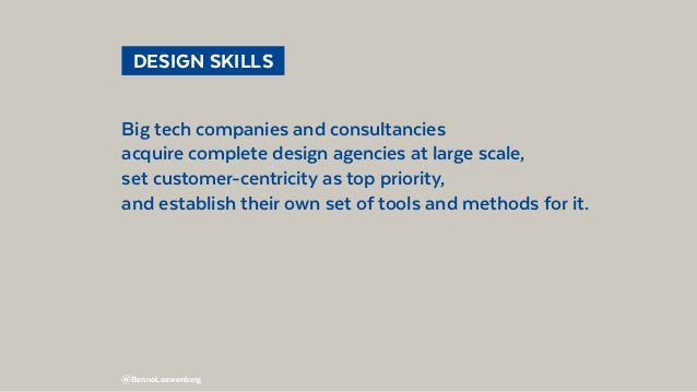 @BennoLoewenberg  DESIGN SKILLS Big tech companies and consultancies acquire complete design agencies at large scale, se...