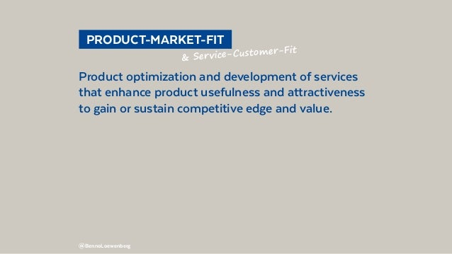 @BennoLoewenberg PRODUCT-MARKET-FIT Product optimization and development of services that enhance product usefulness and...
