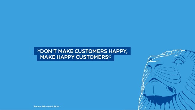 @BennoLoewenberg  »DON'T MAKE CUSTOMERS HAPPY,   MAKE HAPPY CUSTOMERS« Source: Dharmesh Shah