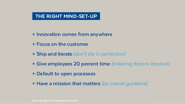@BennoLoewenberg  THE RIGHT MIND-SET-UP + Innovation comes from anywhere + Focus on the customer + Ship and iterate (don...