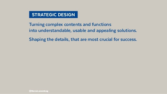 @BennoLoewenberg@BennoLoewenberg  STRATEGIC DESIGN Turning complex contents and functions into understandable, usable an...