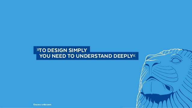 @BennoLoewenberg  »TO DESIGN SIMPLY   YOU NEED TO UNDERSTAND DEEPLY« Source: unknown