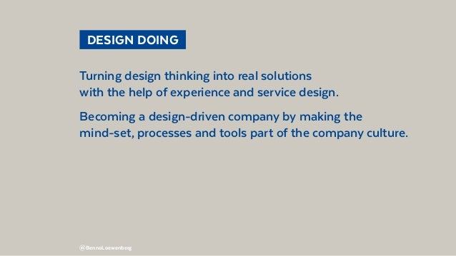 @BennoLoewenberg  DESIGN DOING Turning design thinking into real solutions with the help of experience and service desig...