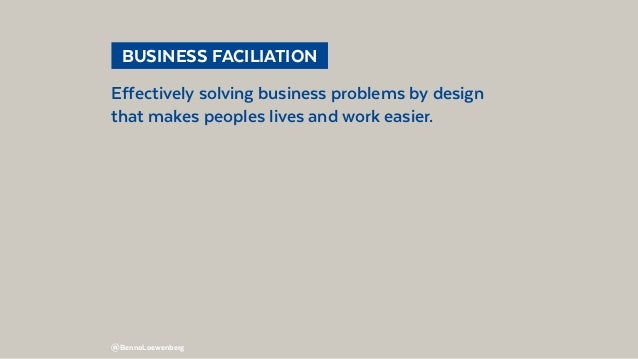 @BennoLoewenberg Effectively solving business problems by design that makes peoples lives and work easier.  BUSINESS FACI...