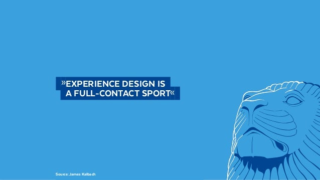 @BennoLoewenberg  »EXPERIENCE DESIGN IS   A FULL-CONTACT SPORT« Source: James Kalbach