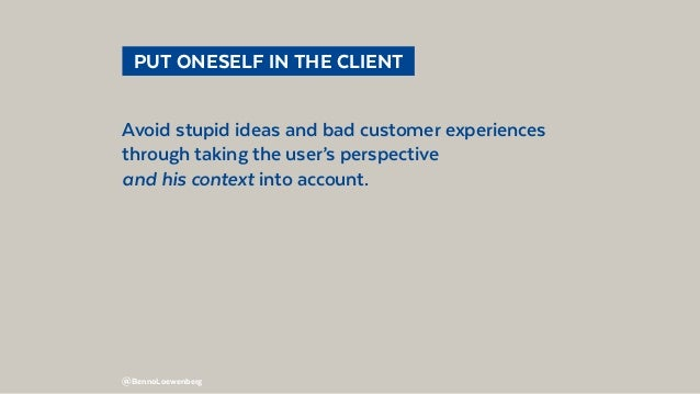 @BennoLoewenberg  PUT ONESELF IN THE CLIENT Avoid stupid ideas and bad customer experiences through taking the user's pe...