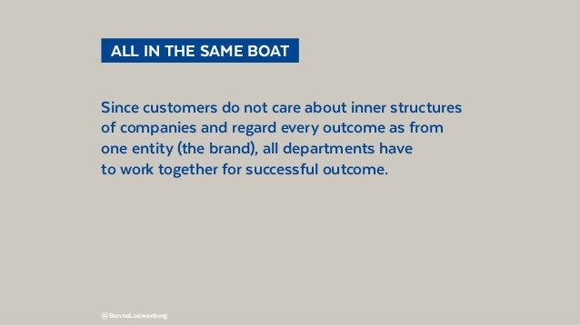 @BennoLoewenberg  ALL IN THE SAME BOAT Since customers do not care about inner structures of companies and regard every ...