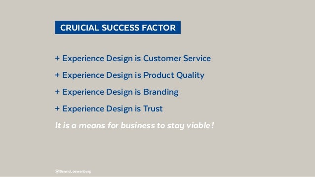 @BennoLoewenberg  CRUICIAL SUCCESS FACTOR + Experience Design is Customer Service + Experience Design is Product Quality...