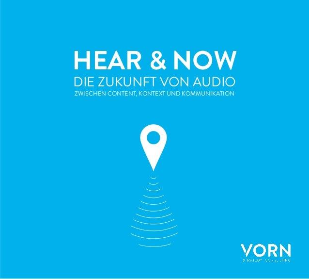 HEAR & NOW DIE ZUKUNFT VON AUDIO ZWISCHEN CONTENT, KONTEXT UND KOMMUNIKATION