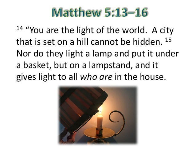 You are the light of the world for Light a lamp and put it under a basket