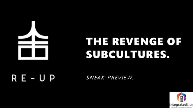 THE REVENGE OF SUBCULTURES. SNEAK-PREVIEW.