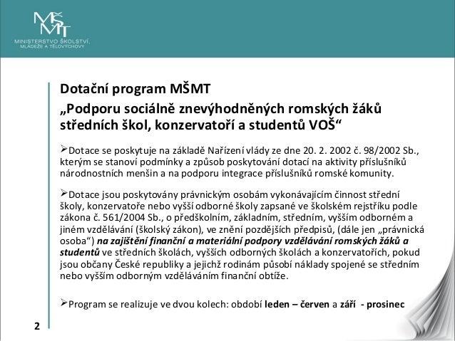 """2 Dotační program MŠMT """"Podporu sociálně znevýhodněných romských žáků středních škol, konzervatoří a studentů VOŠ"""" Dotace..."""