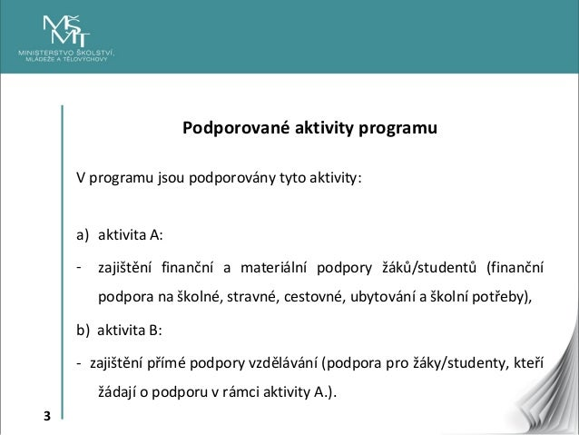 3 Podporované aktivity programu V programu jsou podporovány tyto aktivity: a) aktivita A: - zajištění finanční a materiáln...