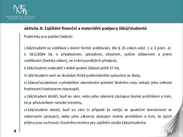 4 aktivita A: Zajištění finanční a materiální podpory žáků/studentů Podmínky pro podání žádosti: i.žák/student se vzdělává...