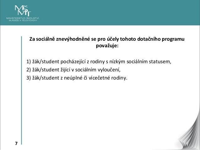 7 Za sociálně znevýhodněné se pro účely tohoto dotačního programu považuje: 1) žák/student pocházející z rodiny s nízkým s...