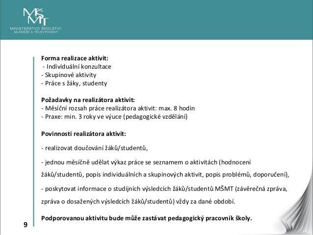 9 Forma realizace aktivit: - Individuální konzultace - Skupinové aktivity - Práce s žáky, studenty Požadavky na realizátor...