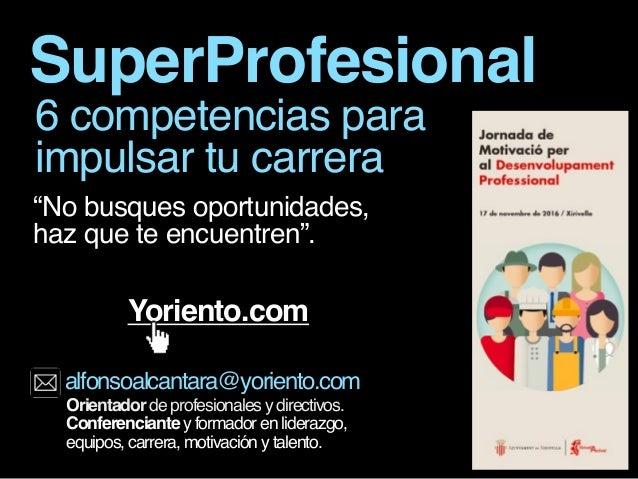 """SuperProfesional """"No busques oportunidades, haz que te encuentren"""". Orientador de profesionales y directivos. Conferencian..."""