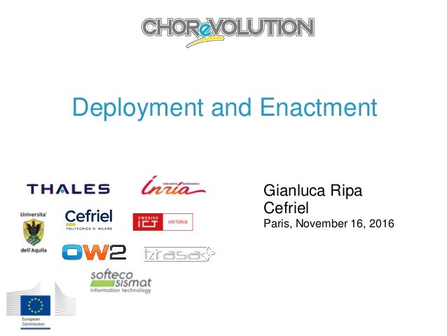 Deployment and Enactment Gianluca Ripa Cefriel Paris, November 16, 2016
