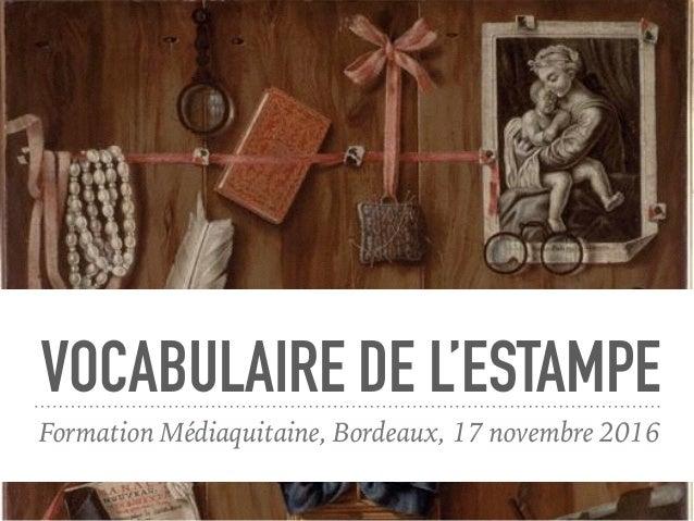 VOCABULAIRE DE L'ESTAMPE Formation Médiaquitaine, Bordeaux, 17 novembre 2016