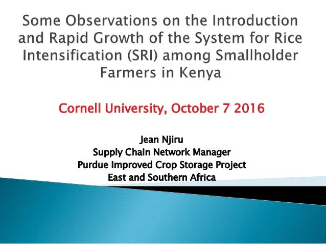Cornell University, October 7 2016 Jean Njiru Supply Chain Network Manager Purdue Improved Crop Storage Project East and S...