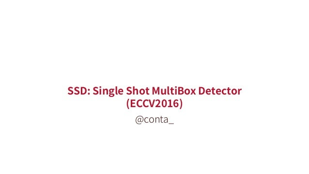 SSD: Single Shot MultiBox Detector (ECCV2016) @conta_
