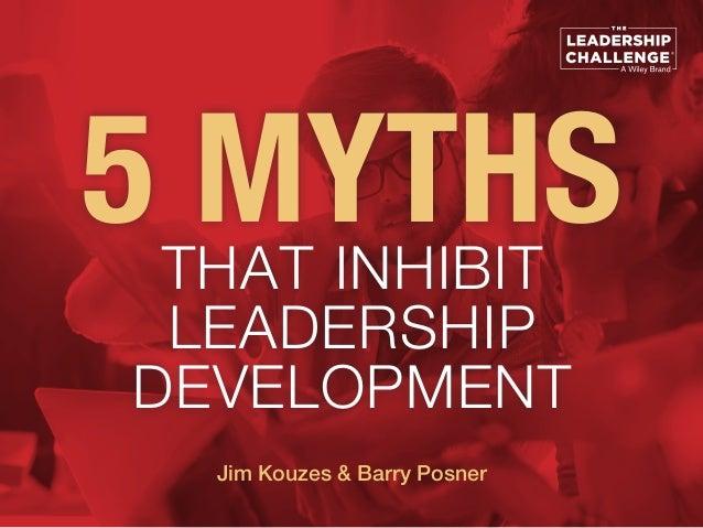 5 MYTHSTHAT INHIBIT LEADERSHIP DEVELOPMENT Jim Kouzes & Barry Posner