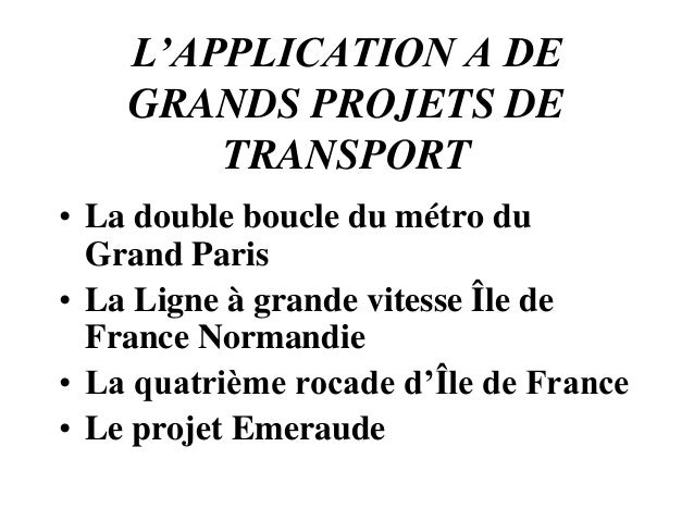 L'APPLICATION A DE GRANDS PROJETS DE TRANSPORT • La double boucle du métro du Grand Paris • La Ligne à grande vitesse Île ...
