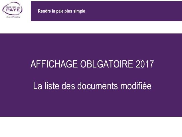 AFFICHAGE OBLGATOIRE 2017 La liste des documents modifiée Rendre la paie plus simple