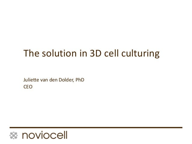 1 Juliette van den Dolder, PhD CEO The solution in 3D cell culturing