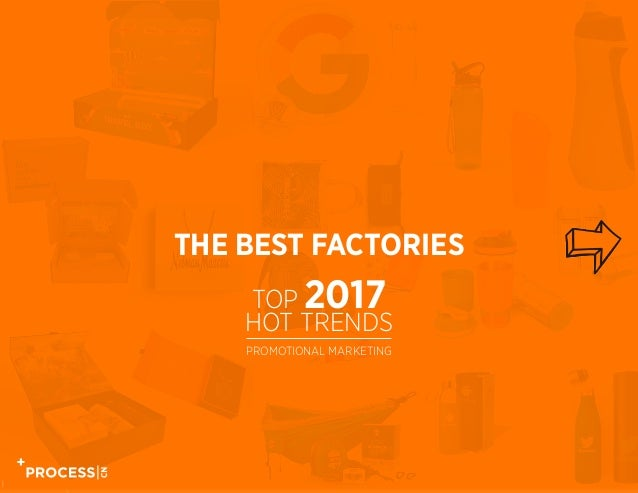 THE BEST FACTORIES TOP 2017 HOT TRENDS PROMOTIONAL MARKETING