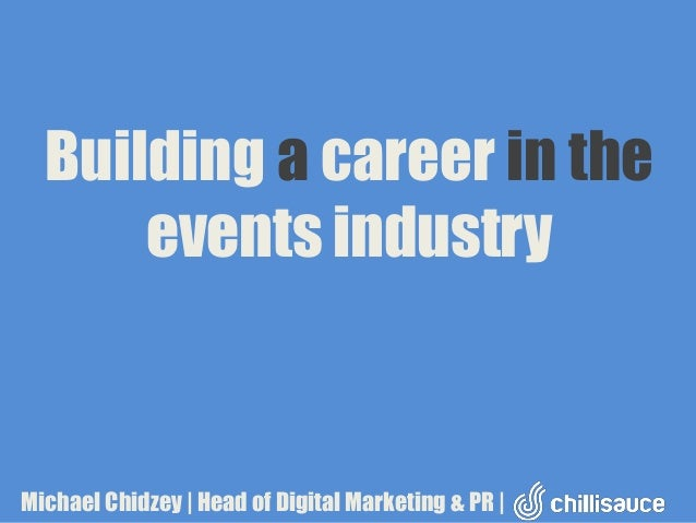 Building a career in the events industry  Michael Chidzey | Head of Digital Marketing & PR |
