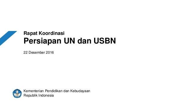 Rapat Koordinasi Persiapan UN dan USBN 22 Desember 2016 Kementerian Pendidikan dan Kebudayaan Republik Indonesia