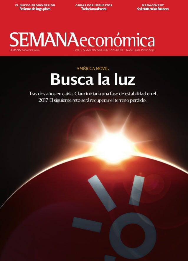 SEMANAeconomica.com Lima, 4 de diciembre del 2016 | Año XXXII | No SE 1548 | Precio S/.30 Tras dos años en caída, Claro in...